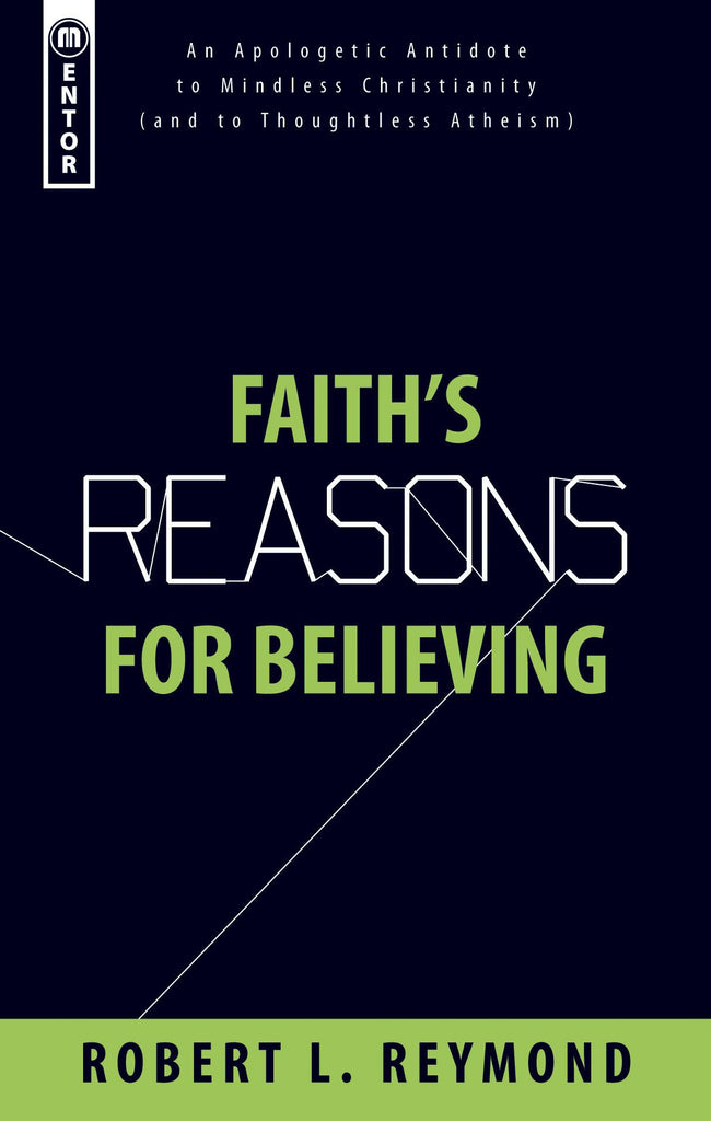 Faith's Reasons for Believing: An Apologetic Antidote to Mindless Christianity