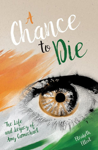A Chance to Die: The Life and Legacy of Amy Charmichael HB
