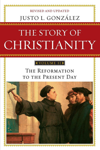 Story of Christianity Volume 2: The Reformation to the Present Day PB