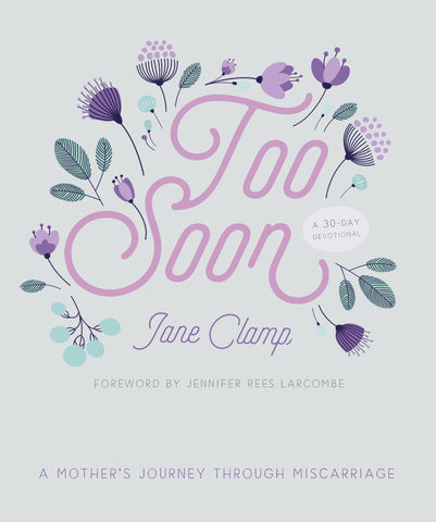 Too Soon:  A Mother's Journey through Miscarriage: A 30-Day Devotional PB