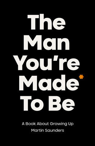 The Man You're Made to Be:  A book about growing up PB
