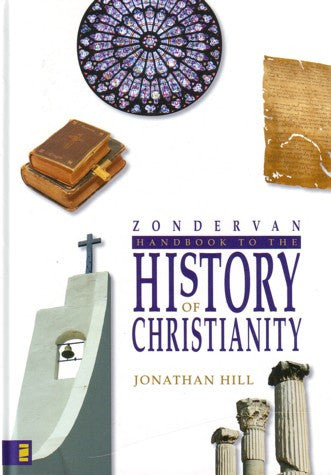 Zondervan Handbook to the History of Christianity: A Comprehensive Global Survey of the Growth, Spread, and Development of Christianity