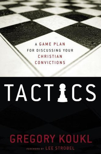Tactics:  A Game Plan for Discussing Your Christian Convictions PB