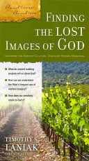 Finding the Lost Images of God: Uncover the Ancient Culture, Discover Hidden Meanings