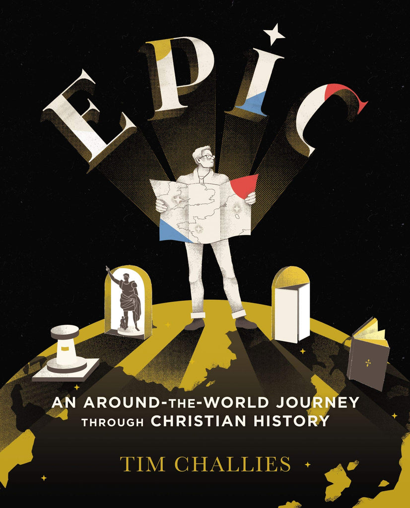 Epic: an Around-The-World Journey Through Christian History: An Around-the-World Journey Through Christian History PB