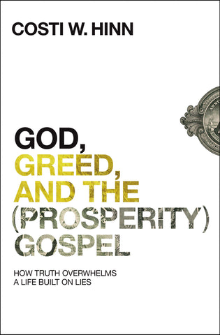 God, Greed, and the (Prosperity) Gospel:  How Truth Overwhelms a Life Built on Lies PB