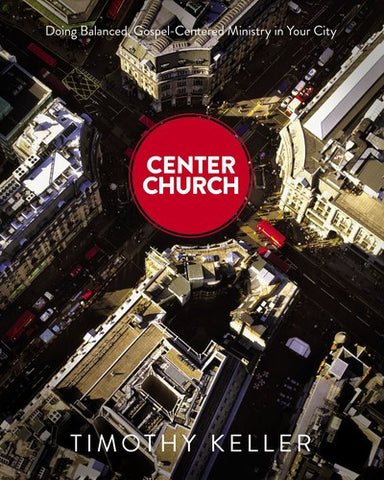 Center Church:  Doing Balanced, Gospel-centered Ministry in Your City HB