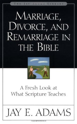Marriage, Divorce, and Remarriage in the Bible:  A Fresh Look at What Scripture Teaches PB
