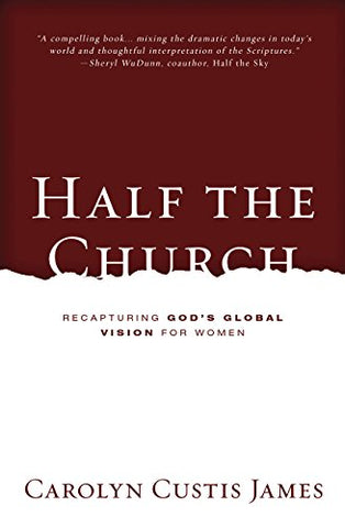 Half the Church:  Recapturing God's Global Vision for Women PB