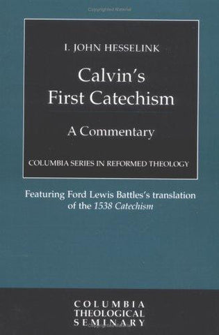 Csrt Calvin's First Catechism:  A Commentary