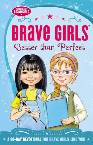 Brave Girls:  Better Than Perfect: A 90-Day Devotional PB