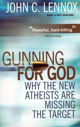 Gunning for God:  Why the New Atheists are Missing the Target PB