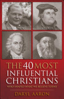 The 40 Most Influential Christians... Who Shaped What We Believe Today: Who Shaped What We Believe Today