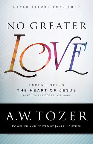 No Greater Love:  Experiencing the Heart of Jesus Through the Gospel of John PB