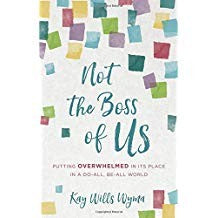 Not the Boss of Us:  Putting Overwhelmed in Its Place in a Do-All, Be-All World PB