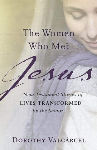 The Women Who Met Jesus:  New Testament Stories of Lives Transformed by the Savior PB