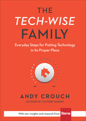 The Tech-Wise Family:  Everyday Steps for Putting Technology in Its Proper Place HB
