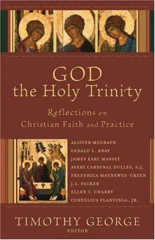 God the Holy Trinity:  Reflections on Christian Faith and Practice