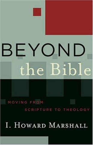 Beyond the Bible:  Moving from Scripture to Theology