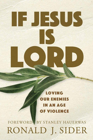 If Jesus Is Lord:  Loving Our Enemies in an Age of Violence PB