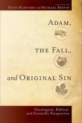 Adam, the Fall, and Original Sin:  Theological, Biblical, and Scientific Perspectives