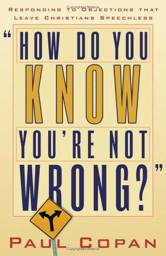 How Do You Know You're Not Wrong?: Responding to Objections That Leave Christians Speechless