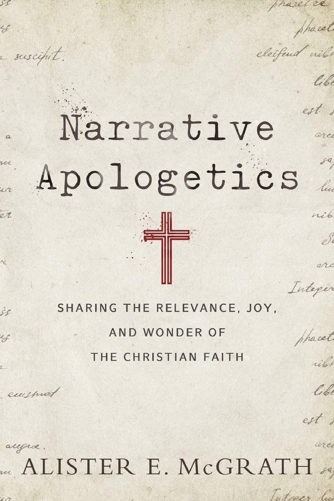 Narrative Apologetics: Sharing the relevance, joy and wonder of the Christian Faith PB
