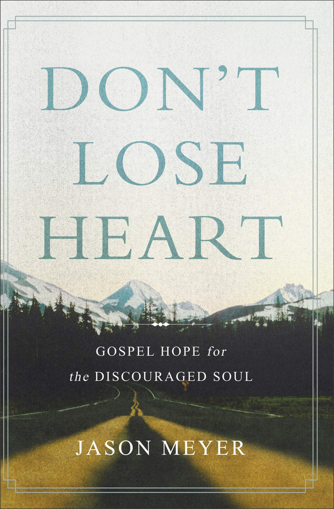 Don't Lose Heart: Gospel Hope for the Discouraged Soul HB
