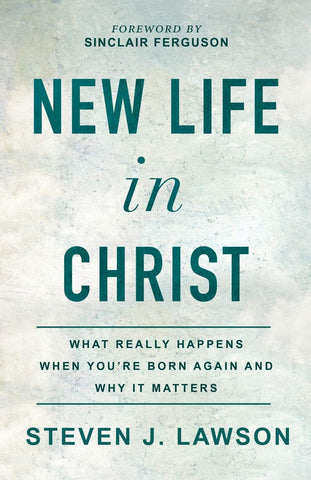 New Life in Christ: What Really Happens When You're Born Again and Why It Matters PB