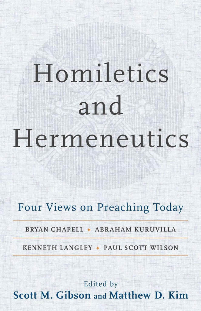 Homiletics and Hermeneutics:  Four Views on Preaching Today PB