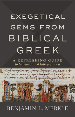 Exegetical Gems from Biblical Greek:  A Refreshing Guide to Grammar and Interpretation PB
