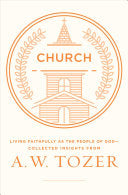 Church:  Living Faithfully as the People of God-Collected Insights from A. W. Tozer PB