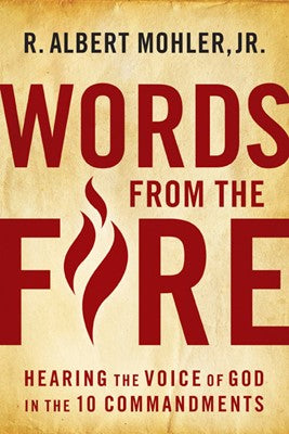 Words From The Fire: Hearing The Voice Of God In The 10 Commandments:  Hearing the Voice of God in the 10 Commandments