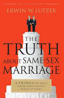 The Truth about Same-Sex Marriage:  6 Things You Must Know about What's Really at Stake