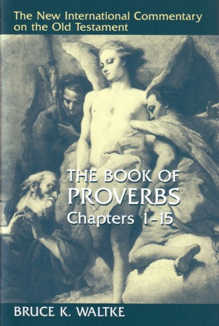 The Book of Proverbs, Chapters 1-15: Chapters 1-15.