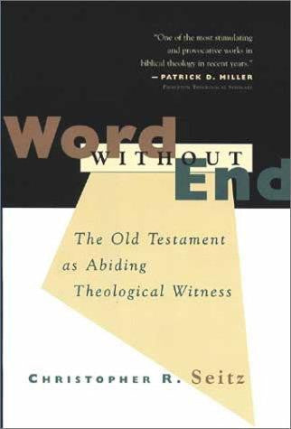 Word Without End: The Old Testament as Abiding Theological Witness: The Old Testament as Abiding Theological Witness