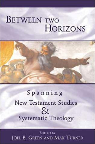 Between Two Horizons:  Spanning New Testament Studies and Systematic Theology
