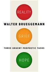 Reality, Grief, Hope:  Three Urgent Prophetic Tasks