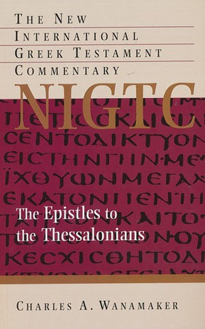The Epistle to the Thessalonians:  A Commentary on the Greek Text
