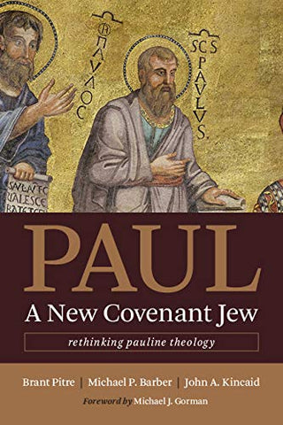 Paul, a New Covenant Jew:  Rethinking Pauline Theology PB