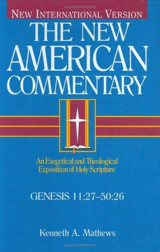 The New American Commentary:  Genesis 11:27-50:26 (New International Version)