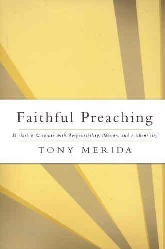 Faithful Preaching:  Declaring Scripture with Responsibility, Passion, and Authenticity