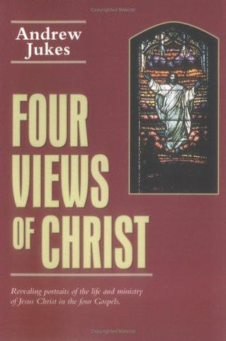 Four Views of Christ: The Characteristics Differences in the Four Gospels Matthew, Mark, Luke, John