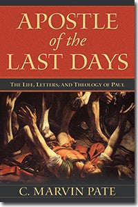 Apostle of the Last Days:  The Life, Letters, and Theology of Paul