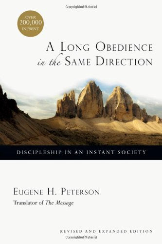 A Long Obedience in the Same Direction:  Discipleship in an Instant Society PB