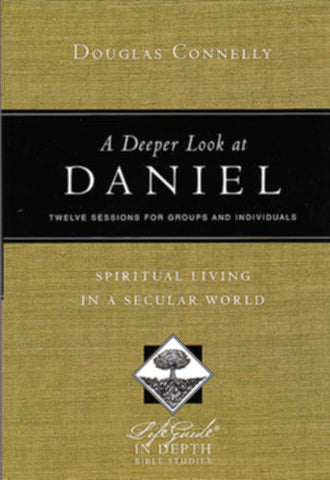 A Deeper Look at Daniel:  Spiritual Living in a Secular World: Twelve Sessions for Groups and Individuals