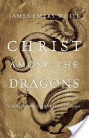 Christ Among the Dragons: Finding Our Way Through Cultural Challenges