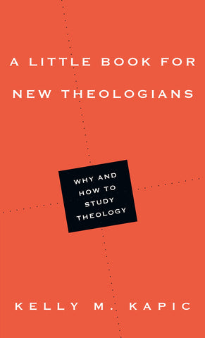 A Little Book For New Theologians: Why and how to study Theology PB