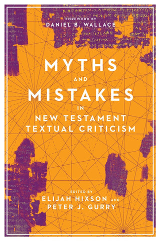 Myths and Mistakes in New Testament Textual Criticism PB