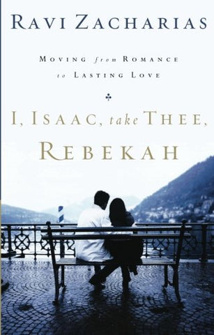 I, Isaac, Take Thee, Rebekah:  Moving from Romance to Lasting Love PB